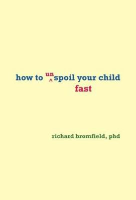 How to Unspoil Your Child Fast 9780979788512