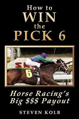 How to Win the Pick 6: Horse Racing's Big $$$ Payday 9780974402307