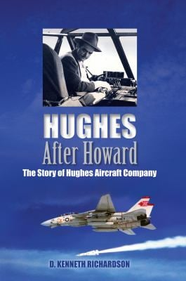 Hughes After Howard: The Story of Hughes Aircraft Company 9780970805089