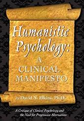 Humanistic Psychology: A Clinical Manifesto. a Critique of Clinical Psychology and the Need for Progressive Alternatives