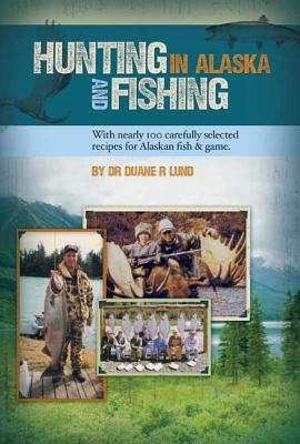 Hunting and Fishing in Alaska 9780974082141