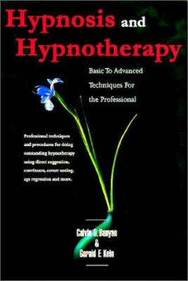 Hypnosis and Hypnotherapy: Basic to Advanced Techniques and Procedures for the Professional 9780971229006