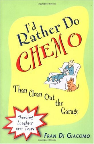 I'd Rather Do Chemo Than Clean Out the Garage: Choosing Laughter Over Tears 9780971326521
