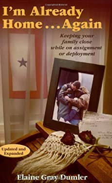 I'm Already Home...Again: Keeping Your Family Close While on Assignment or Deployment 9780974035918