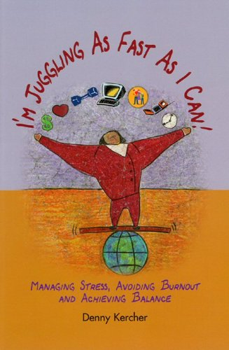 I'm Juggling as Fast as I Can: Managing Stress, Avoiding Burnout, and Achieving Balance 9780975570906