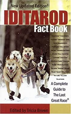 Iditarod Fact Book: A Complete Guide to the Last Great Race 9780974501499