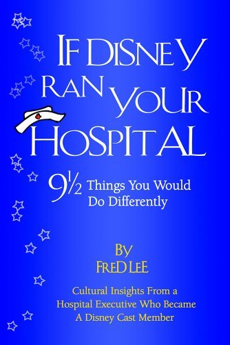If Disney Ran Your Hospital: 9 1/2 Things You Would Do Differently 9780974386010
