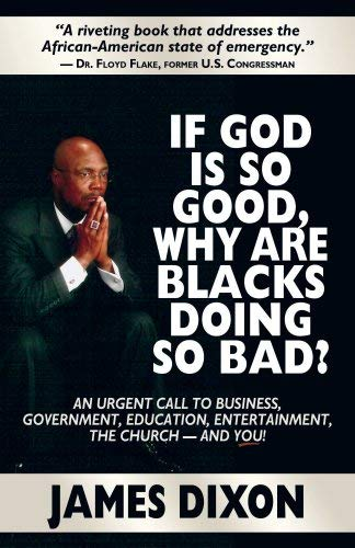 If God Is So Good, Why Are Blacks Doing So Bad? 9780978658175