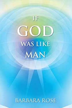 If God Was Like Man: A Message from God to All of Humanity 9780974145716