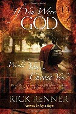 If You Were God, Would You Choose You?: How to Accept, Pursue, and Fulfill the Call of God on Your Life 9780972545495