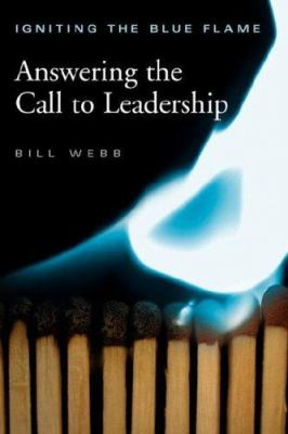 Igniting the Blue Flame: Answering the Call to Leadership 9780979144509