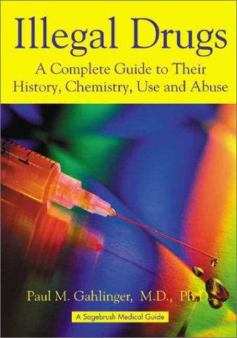 Illegal Drugs: A Complete Guide to Their History, Chemistry, Use and Abuse 9780970313010