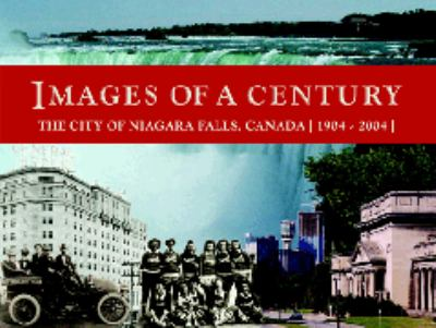 Images of a Century: The City of Niagara Falls, Canada, 1904-2004 9780973647907