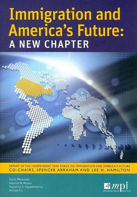 Immigration and America's Future: A New Chapter: Report of the Independent Task Force on Immigration and America's Future 9780974281933