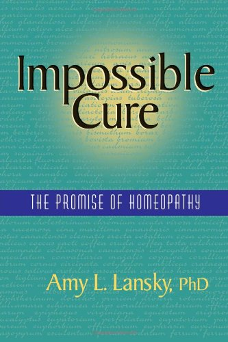 Impossible Cure: The Promise of Homeopathy 9780972751407