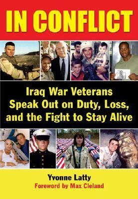In Conflict: Iraq War Veterans Speak Out on Duty, Loss, and the Fight to Stay Alive 9780976062141