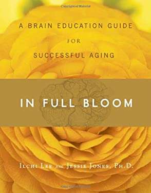 In Full Bloom: A Brain Education Guide for Successful Aging 9780979938849