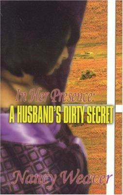 In Her Presence: A Husband's Dirty Secret 9780974827407