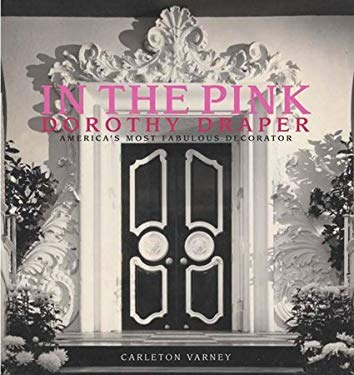 In the Pink: Dorothy Draper: America's Most Fabulous Decorator 9780972766180