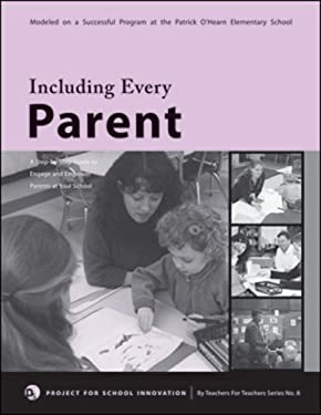 Including Every Parent: A Step-By-Step Guide to Engage and Empower Parents at Your School 9780971649576