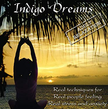 Indigo Dreams: Adult Relaxation-Guided Meditation/Relaxation Techniques Decrease Anxiety, Stress, Anger. 9780970863331