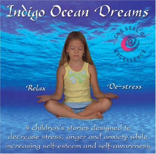 Indigo Ocean Dreams: 4 Children's Stories Designed to Decrease Stress, Anger and Anxiety While Increasing Self-Esteem and Self-Awareness 9780970863362