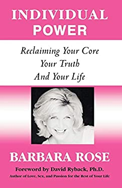 Individual Power: Reclaiming Your Core, Your Truth and Your Life 9780974145709