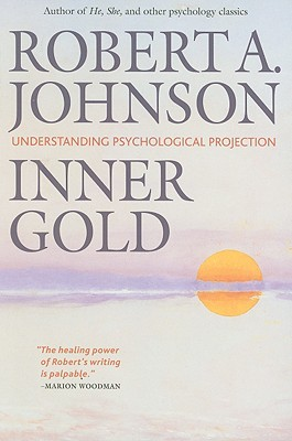 Inner Gold: Understanding Psychological Projection 9780977333820