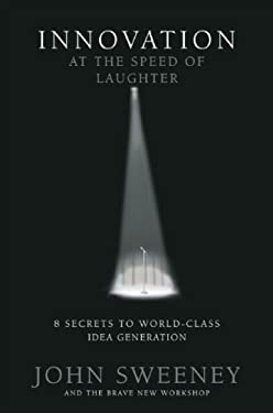 Innovation at the Speed of Laughter: 8 Secrets to World Class Idea Generation 9780976218432