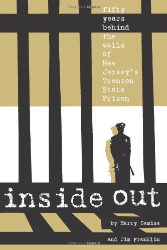 Inside Out: Fifty Years Behind the Walls of New Jersey's Trenton State Prison 9780972647380