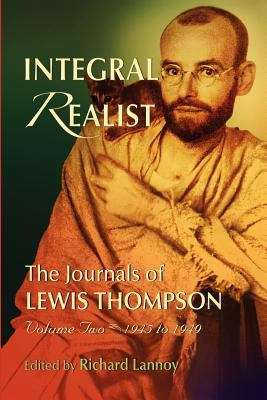 Integral Realist, the Journals of Lewis Thompson Volume Two, 1945-1949 9780971780651