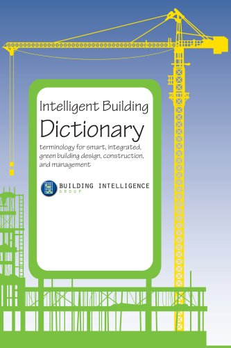 Intelligent Building Dictionary: Terminology for Smart, Integrated, Green Building Design, Construction, and Management 9780979640841