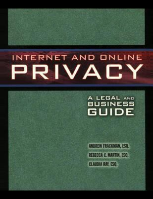 Internet and Online Privacy: A Legal and Business Guide 9780970597076