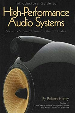 Introductory Guide to High-Performance Audio Systems: Stereo - Surround Sound - Home Theater 9780978649302