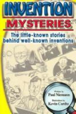 Invention Mysteries: The Little-Known Stories Behind Well-Known Inventions