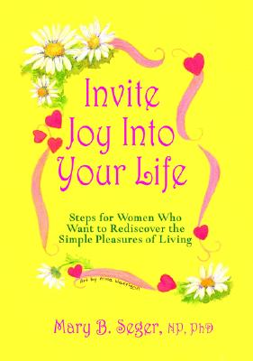 Invite Joy Into Your Life: Steps for Women Who Want to Rediscover the Simple Pleasures of Living 9780979046100