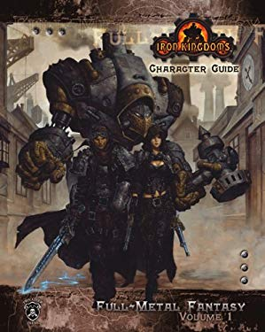 Iron Kingdoms Character Guide: Full-Metal Fantasy, Volume One 9780970697066