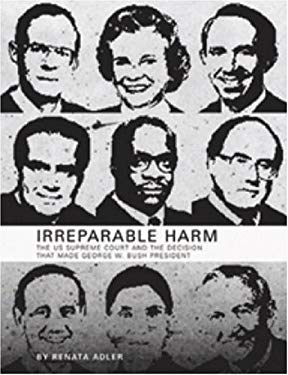 Irreparable Harm: The U.S. Supreme Court and the Decision That Made George W. Bush President 9780974960951