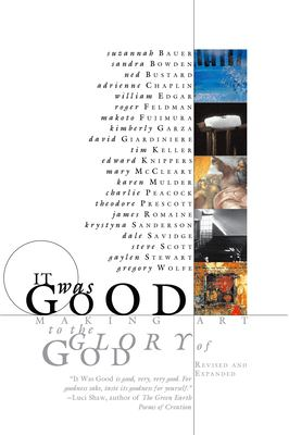 It Was Good: Making Art to the Glory of God 9780978509712