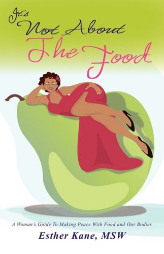 It's Not about the Food: A Woman's Guide to Making Peace with Food and Our Bodies 9780978070625