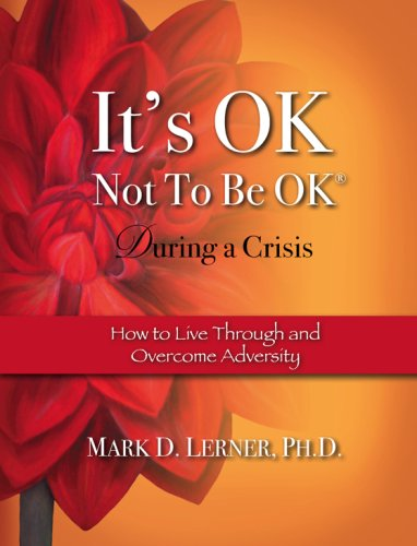 It's OK Not To Be OK, During a Crisis: How to Live Through and Overcome Adversity (It's OK Not To Be OK)