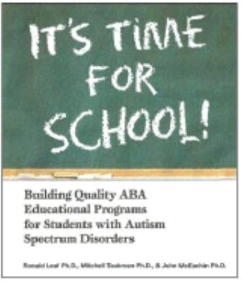 It's Time for School!: Building Quality ABA Educational Programs for Students with Autism Spectrum Disorders 9780975585931