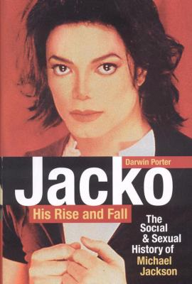 Jacko: His Rise and Fall: The Social & Sexual History of Michael Jackson 9780974811857