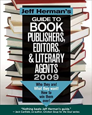 Jeff Herman's Guide to Book Publishers, Editors, & Literary Agents: Who They Are! What They Want! How to Win Them Over! 9780977268245