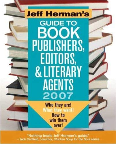 Jeff Herman's Guide to Book Publishers, Editors, & Literary Agents: Who They Are! What They Want! How to Win Them Over! 9780977268214