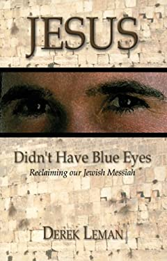 Jesus Didn't Have Blue Eyes: Reclaiming Our Jewish Messiah 9780974781402
