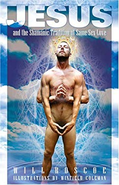 Jesus and the Shamanic Tradition of Same-Sex Love 9780974638836