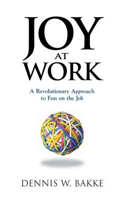 Joy at Work: A Revolutionary Approach to Fun on the Job 9780976268604