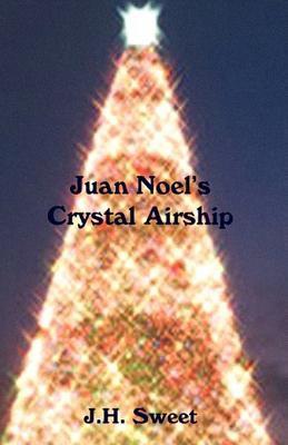 Juan Noel's Crystal Airship 9780977488155