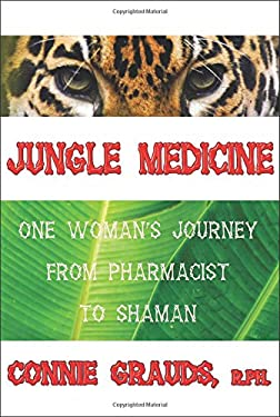 Jungle Medicine: One Woman's Journey from Pharmacist to Shaman 9780974730301